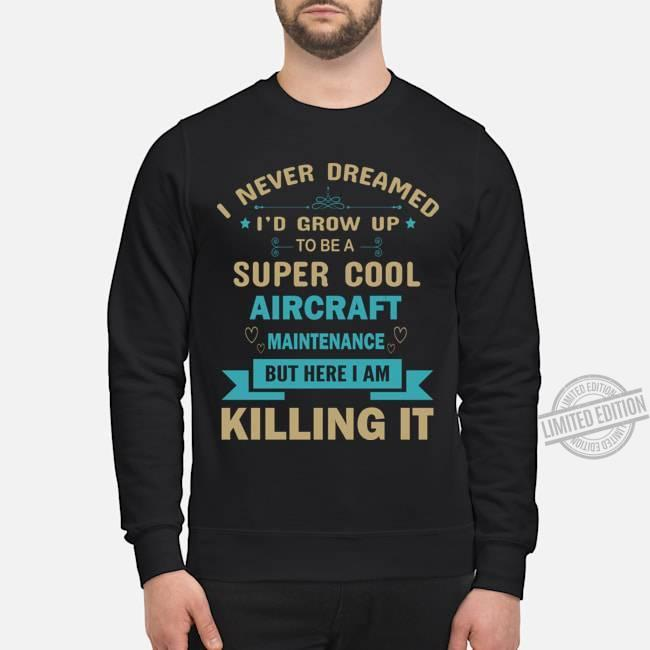 I Never Dreamed I'd Grow Up To Be A Super Cool Aircraft Maintenance But Here I Am Killing It Shirt