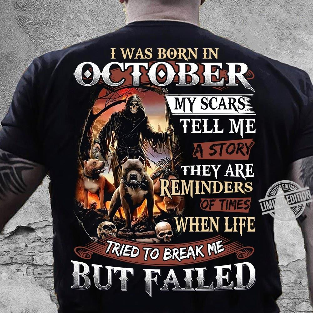 I Was Born In October My Scars Tell Me A Story They Are Reminders Of Times When Life But Failed Shirt