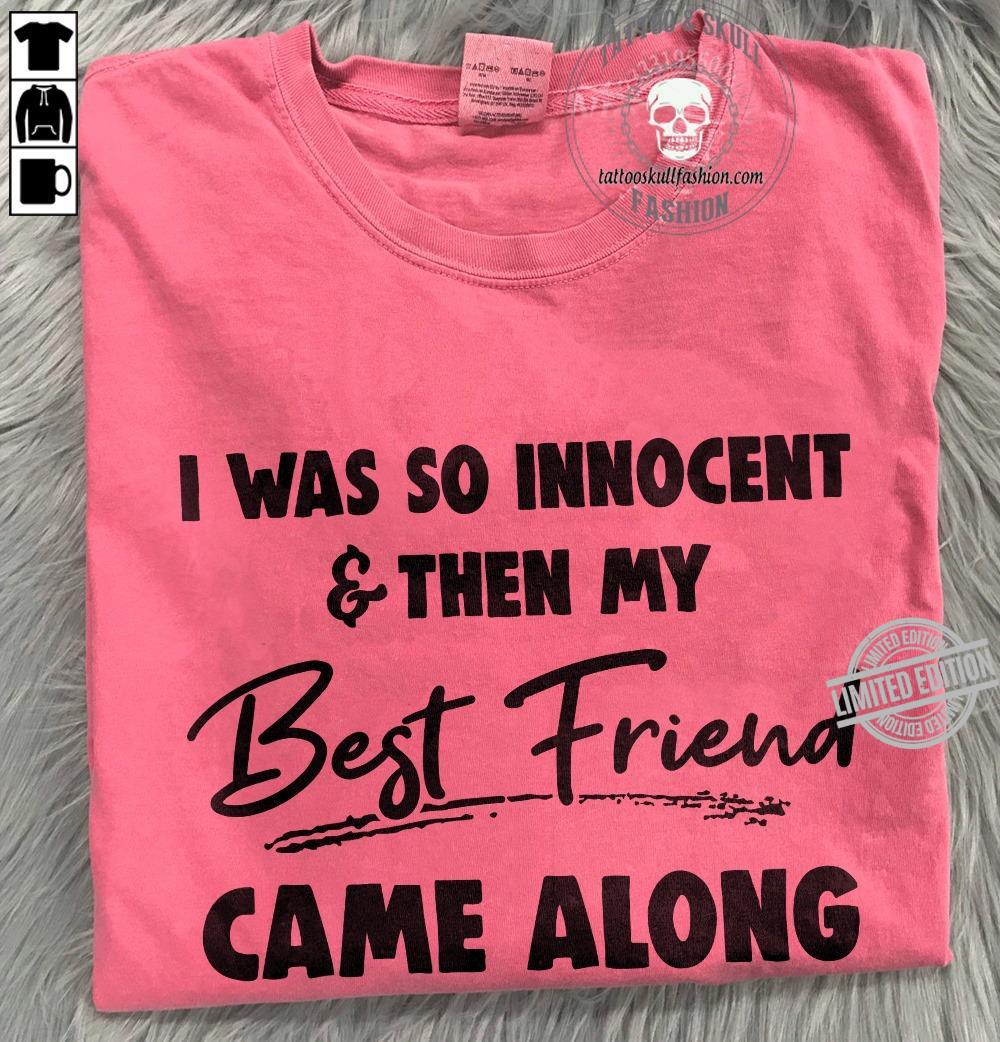 I Was So Innocent & Then My Best Friend Came Along Shirt