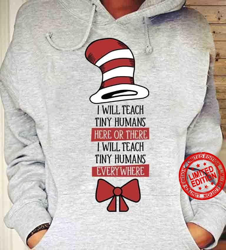 I Will Teach Tiny Humans Here Or There I Will Teach Tiny Humans Everywhere Shirt