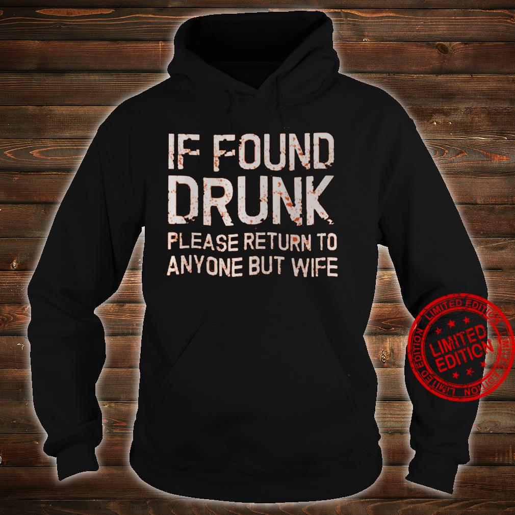 If Found Drunk Please Return To Anyone But Wife Shirt hoodie