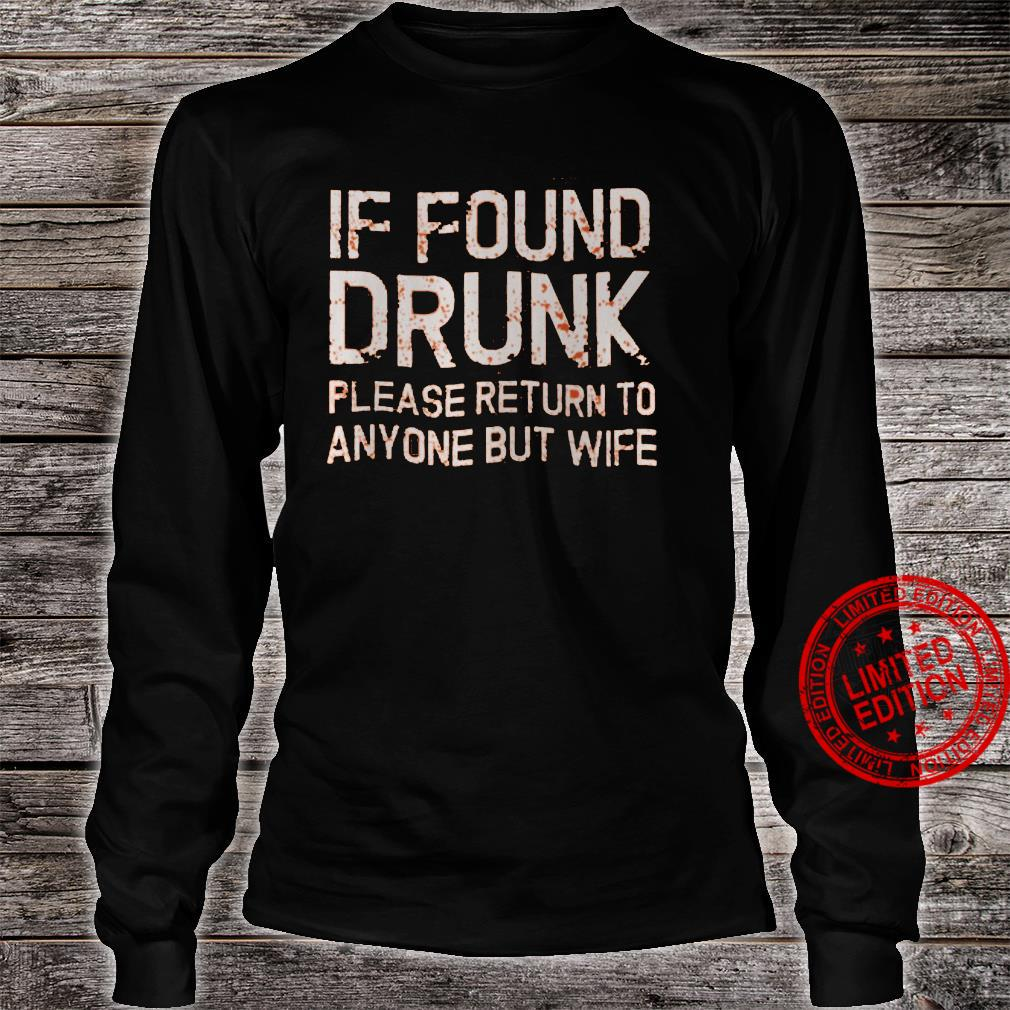 If Found Drunk Please Return To Anyone But Wife Shirt long sleeved