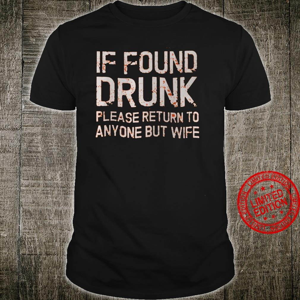 If Found Drunk Please Return To Anyone But Wife Shirt unisex