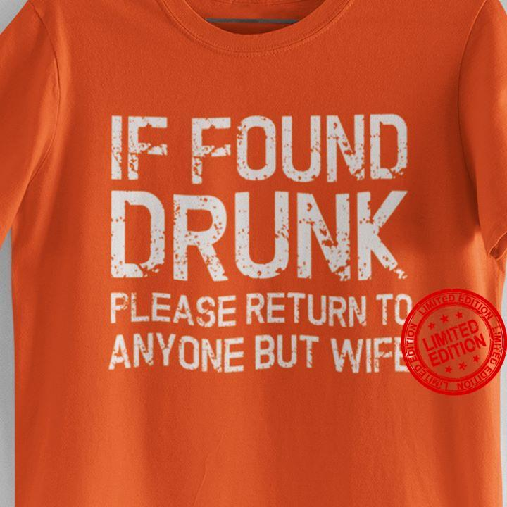 If Found Drunk Please Return To Anyone But Wife Shirt