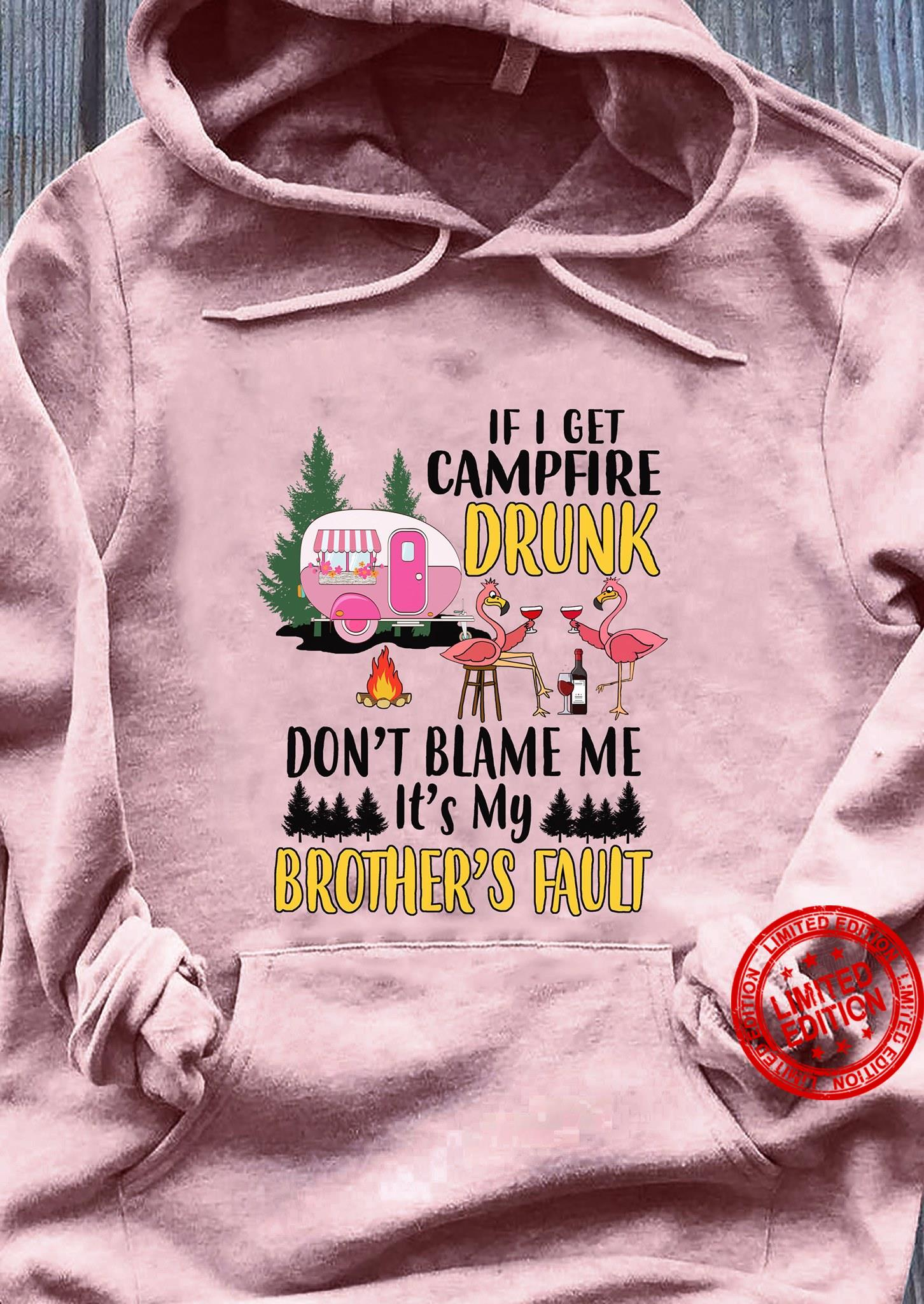 If I get Campfire Drunk Don't Blame Me It's My Brother's Fault Shirt