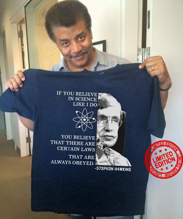 If You Believe In Science Like I Do You Believe That There Are Certain Laws Shirt