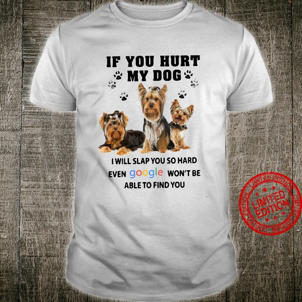 If You Hurt My Dog I Will Slap You So Hard Even Google Won't Be Able To Find You Shirt unisex