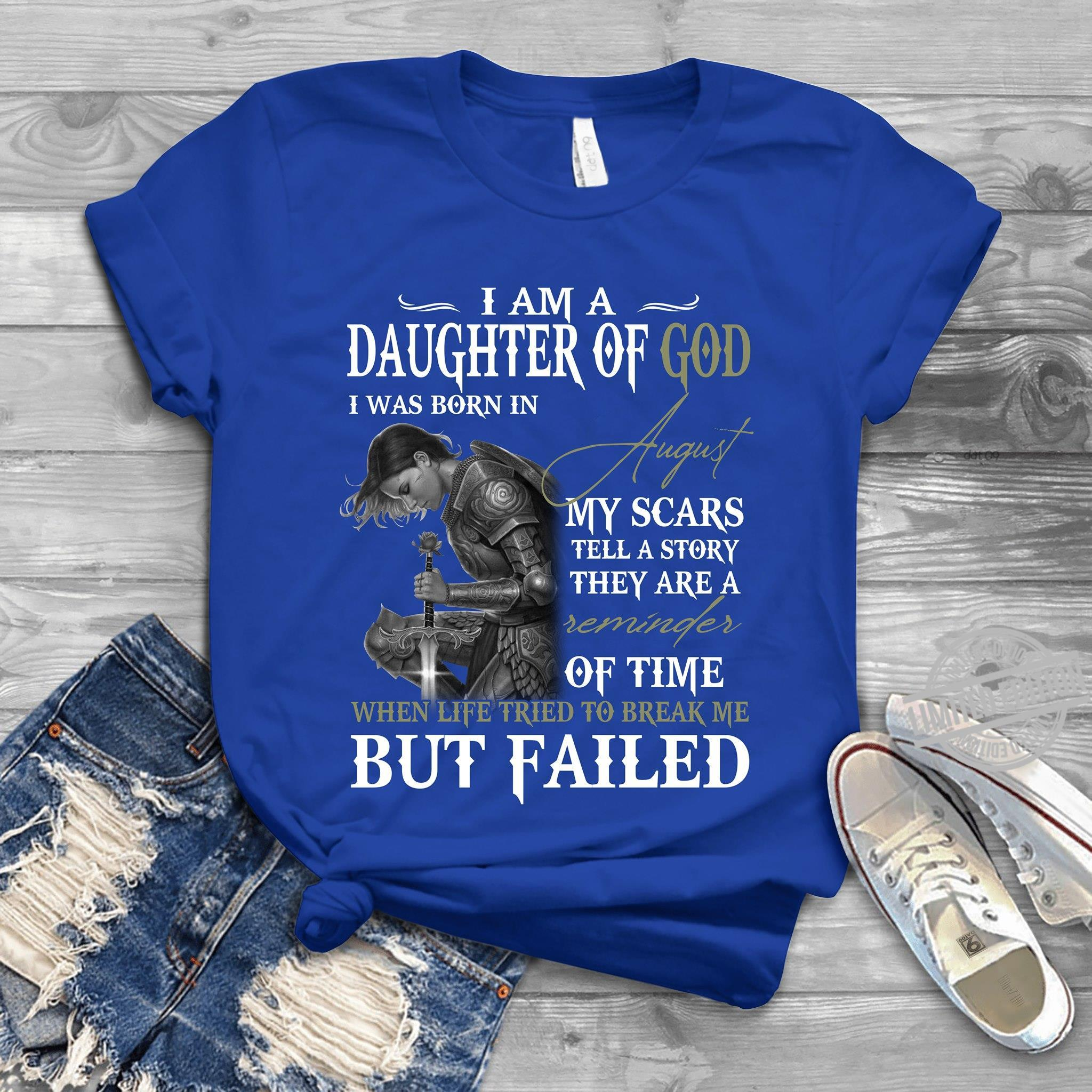 I'm A Daughter Of God I Was Born In August My Scars Tell A Story They Are A Reminder Shirt