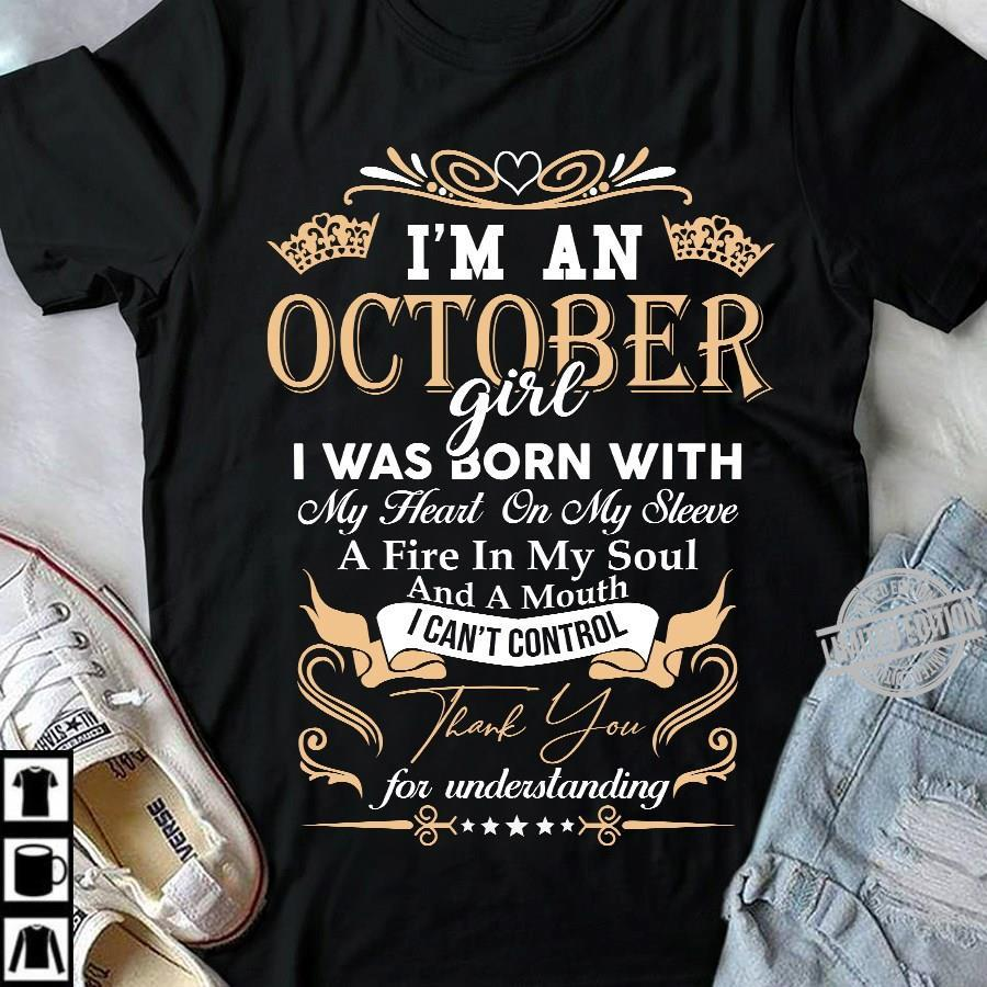 I'm An October Girl I Was Born With My Heart On My Sleeve A Fire In My Soul I Can't Control For Understanding Shirt