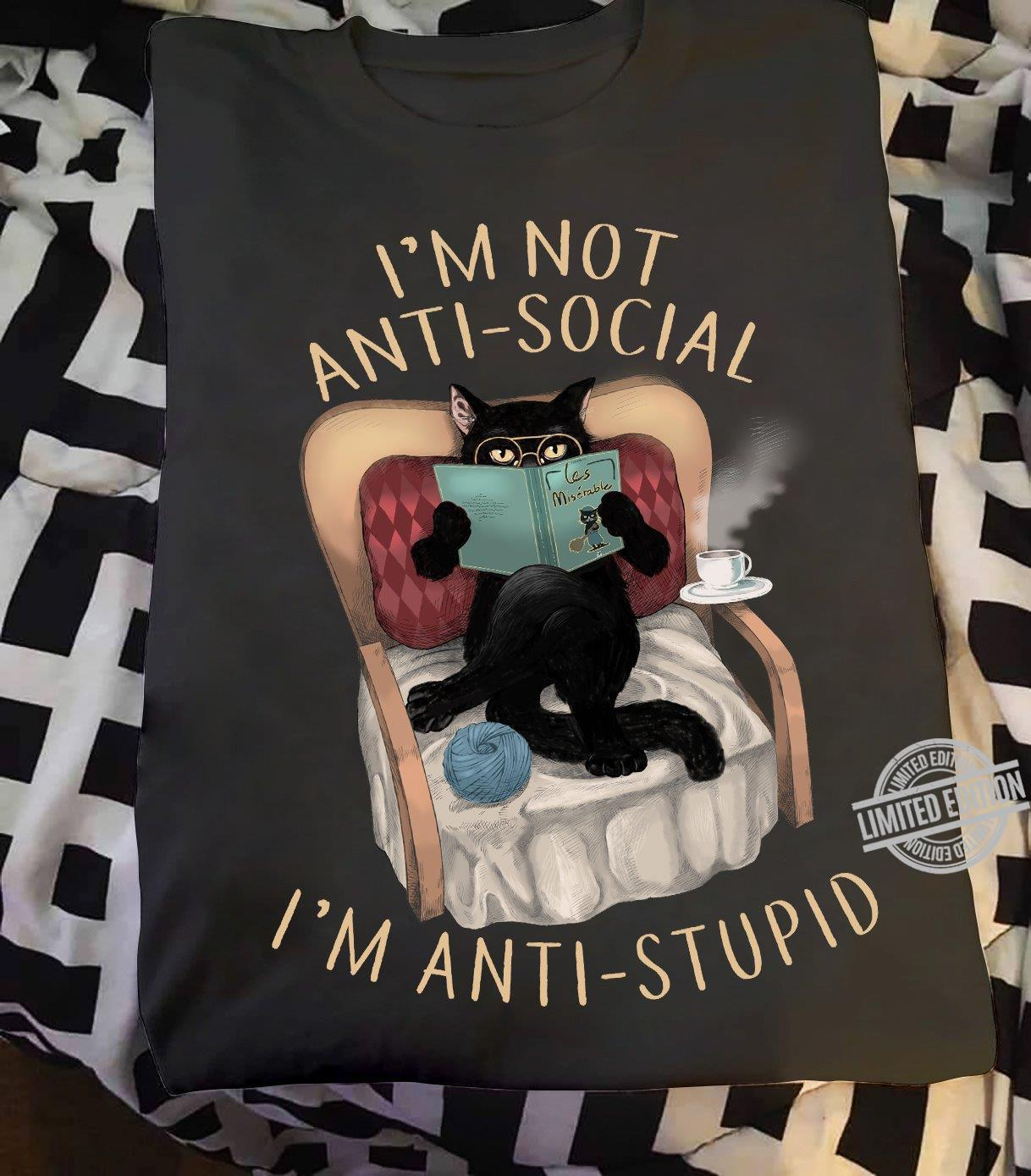 I'm Not Anti Social I'm Anti Stupid Shirt