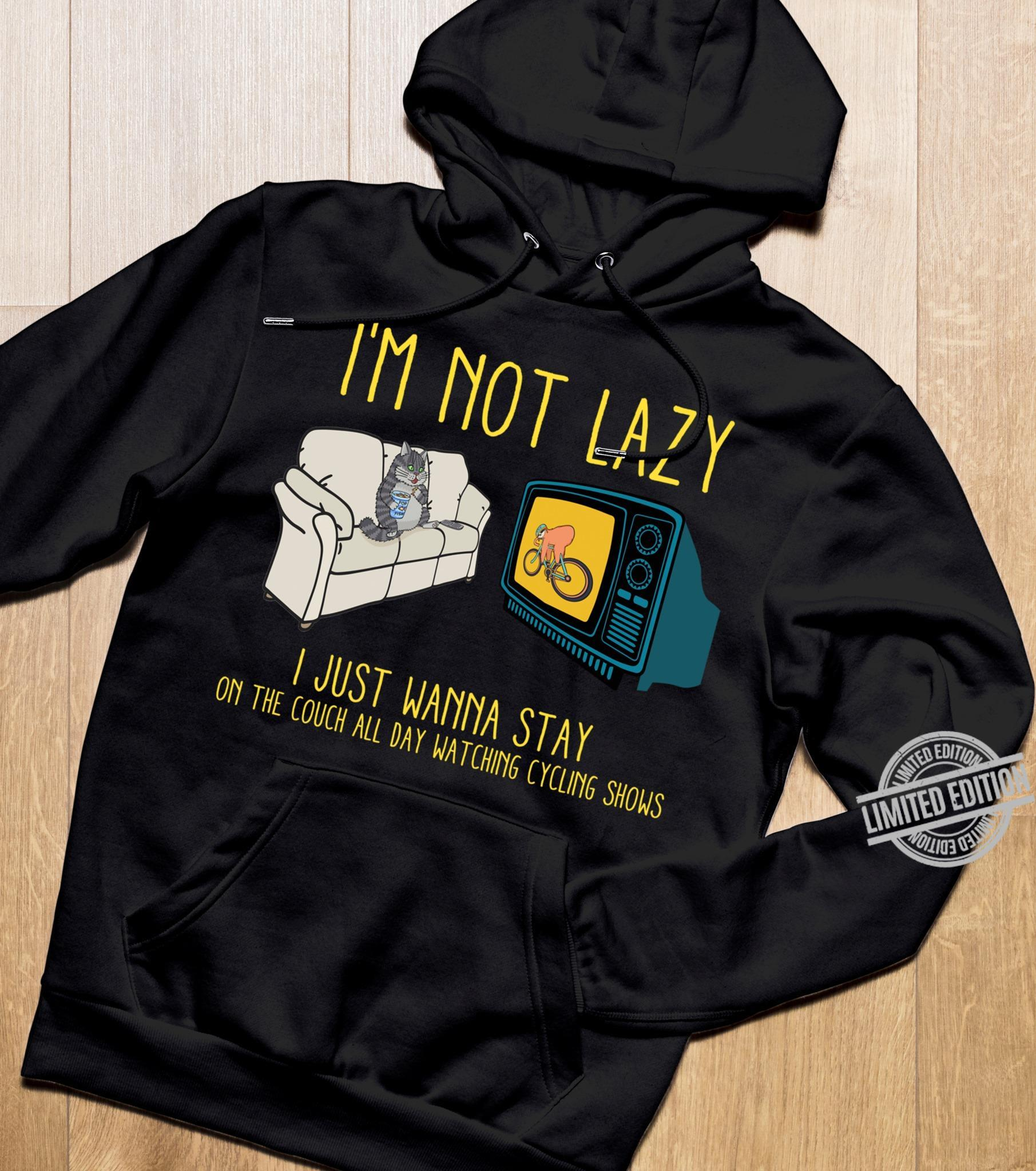 I'm Not Lazy I Just Wanna Stay On The Couch All Day Watching Cycling Shows Shirt