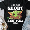 I'm Not Short I'm Baby Yoda Size Star Wars Shirt