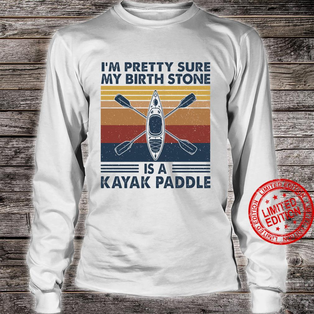 I'm Pretty Sure My Birth Stone Is A Kayak Paddle Shirt long sleeved