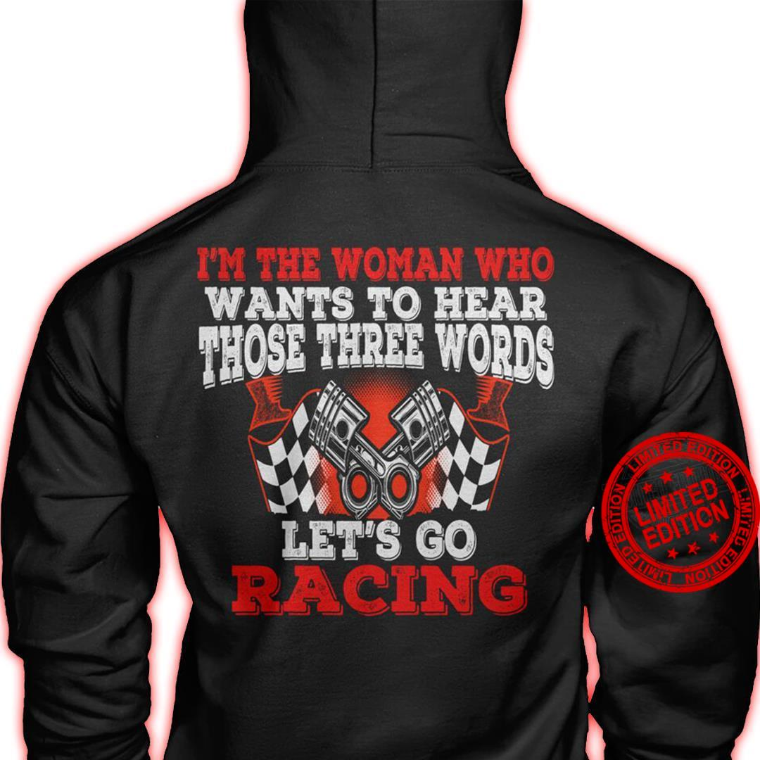 I'm The Woman Who Wants To Hear Those Three Words Let's Go Racing Shirt