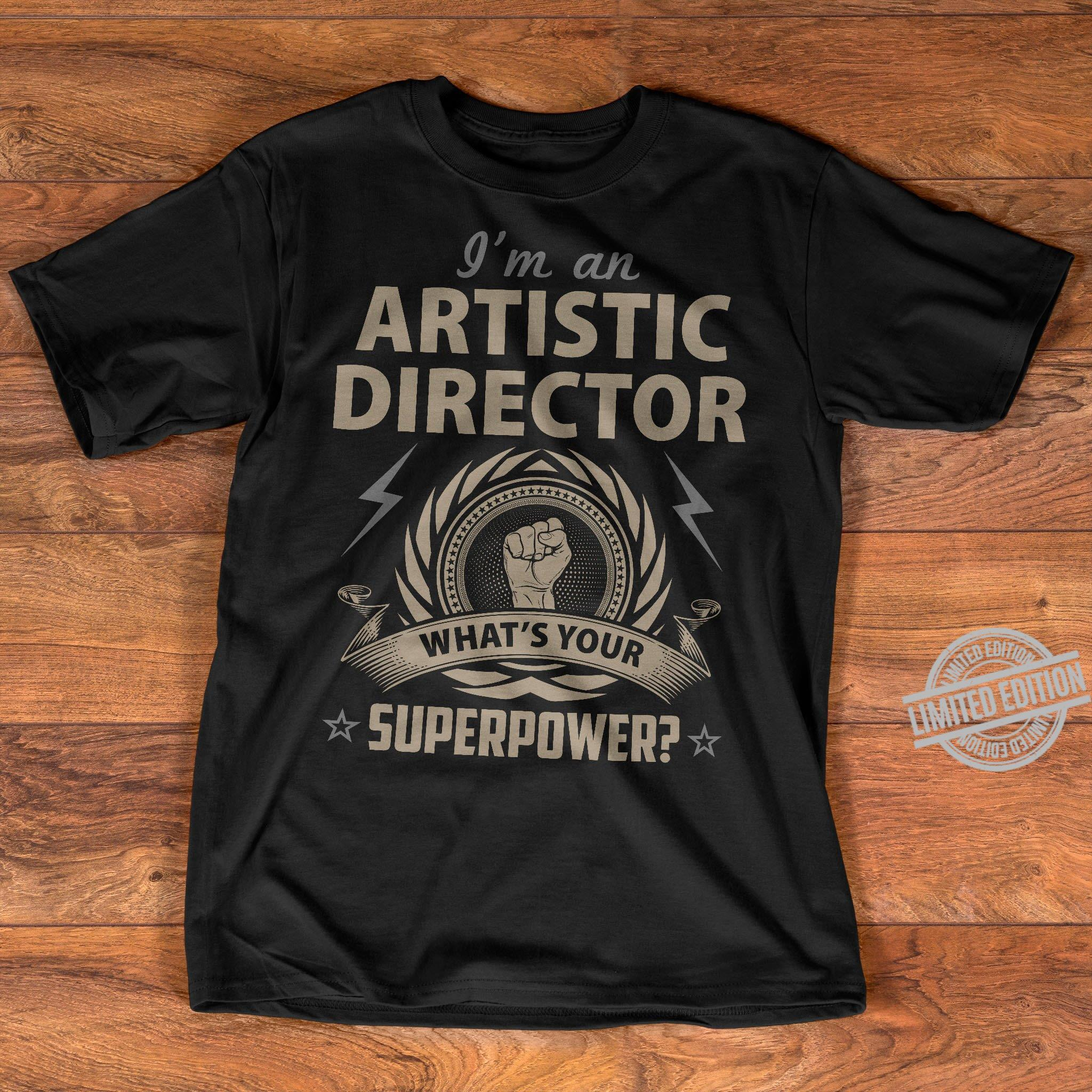 I'm an artistic director superpower shirt