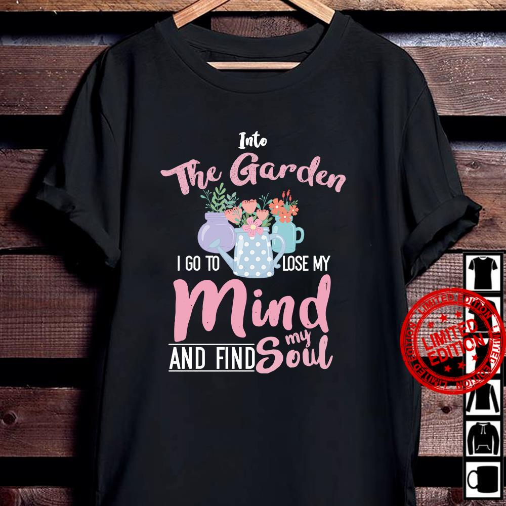 Into The Garden I Go To Lose My Mind And Find My Soul Shirt