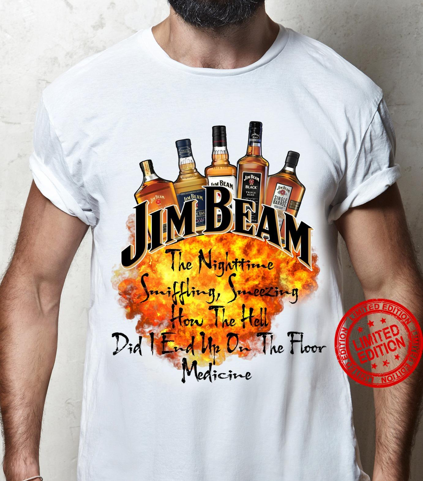 Jim Beam The Nighttime smiffhing Smeezing how The Hell Did I End Up On The Floor Medicine Shirt