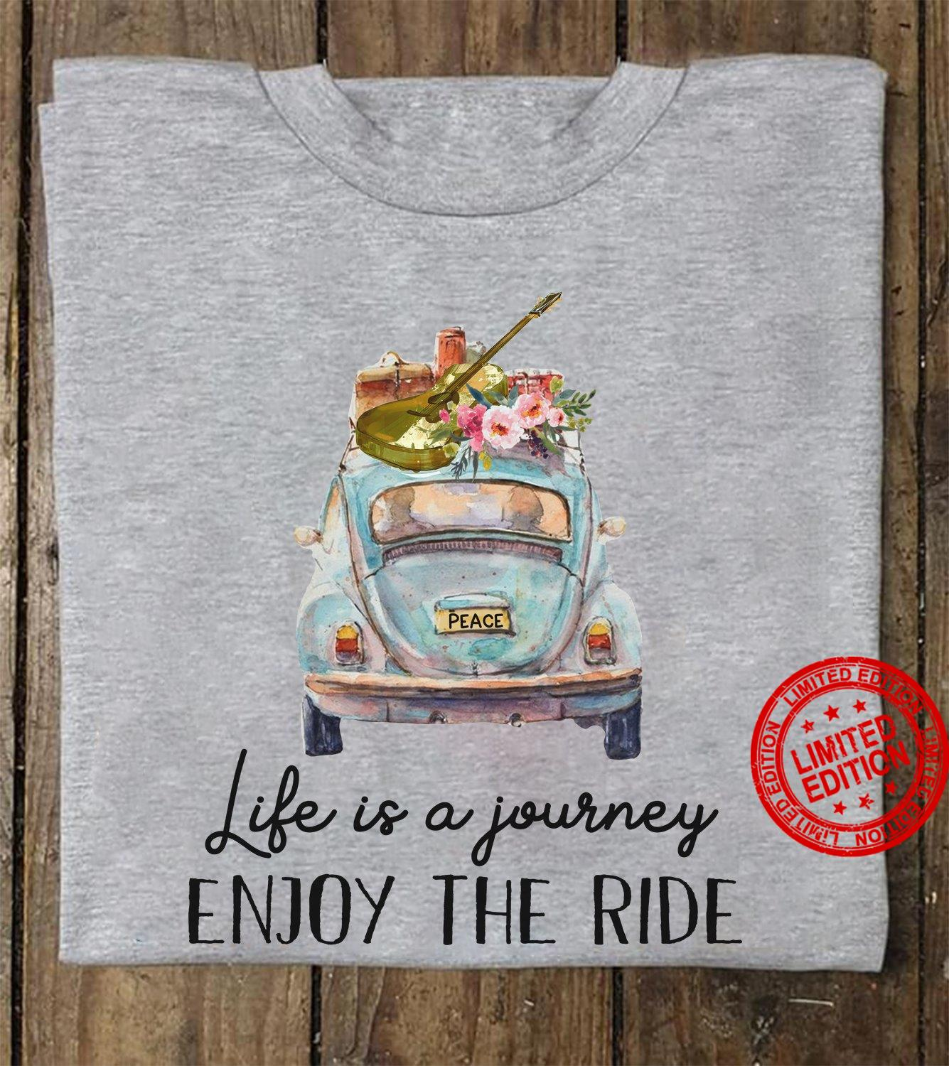 Life Is A Journey Enjoy The Ride Shirt