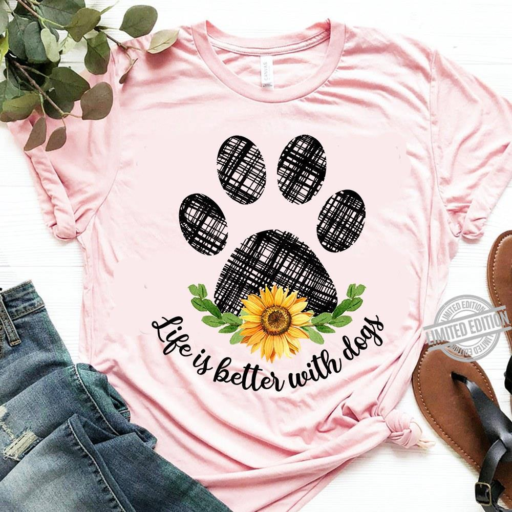Life Is Better With Dogs Shirt
