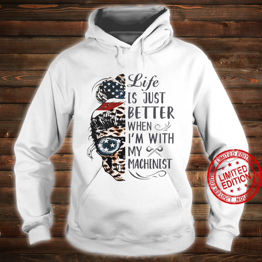 Life Is Just Better When I'm With My Machinist Shirt hoodie
