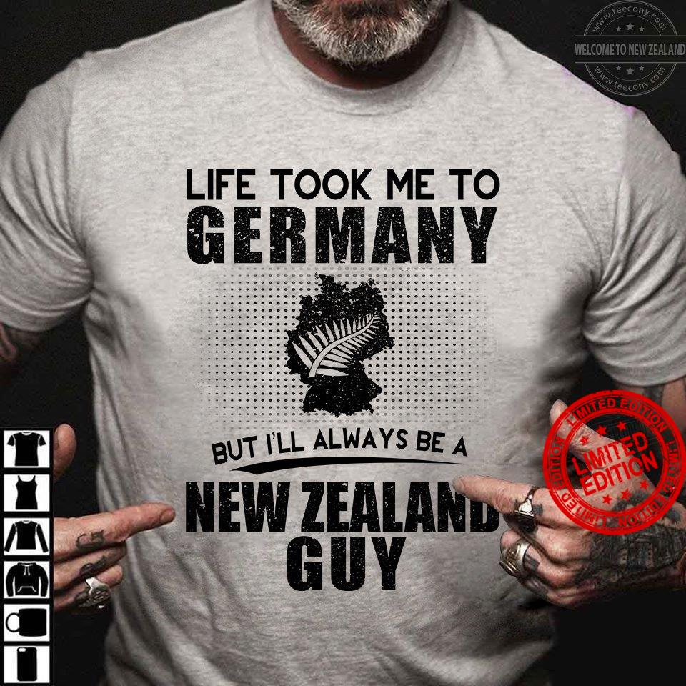 Life Took Me To Germany But I'll Always Be A New Zealand Guy Shirt