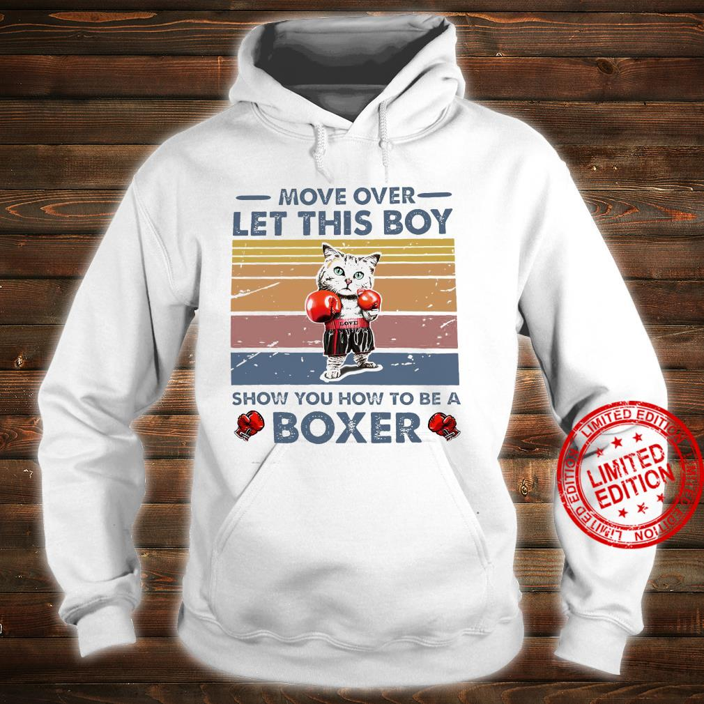 Move Over Let This Boy Show You How To Be A Boxer Shirt hoodie