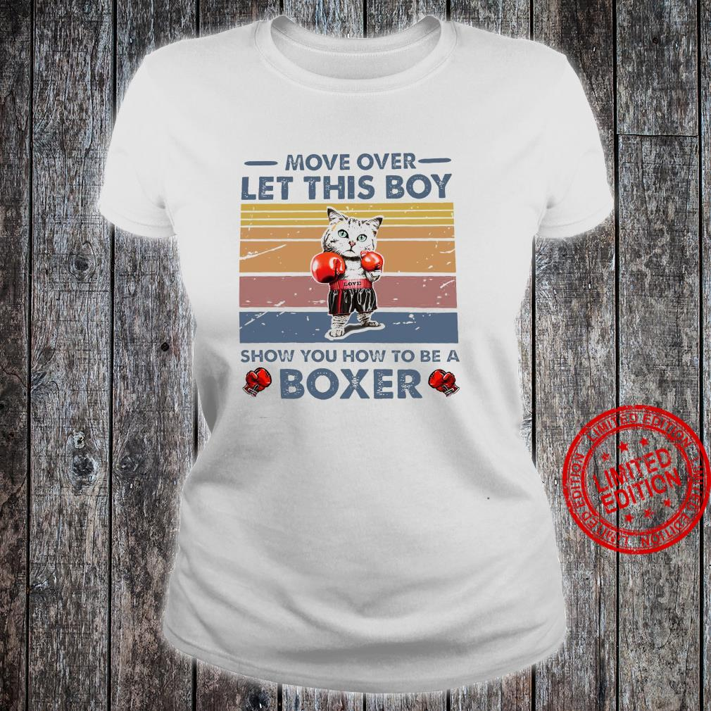 Move Over Let This Boy Show You How To Be A Boxer Shirt ladies tee