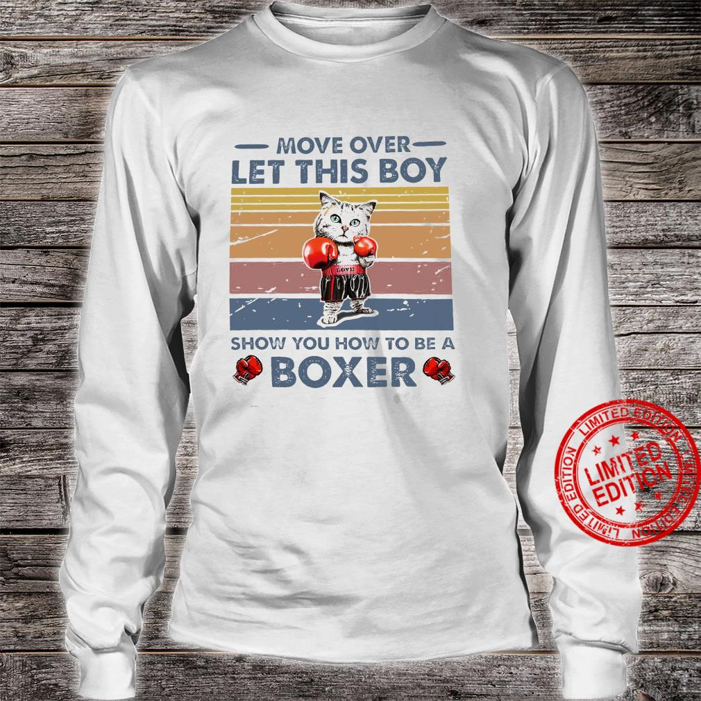 Move Over Let This Boy Show You How To Be A Boxer Shirt long sleeved