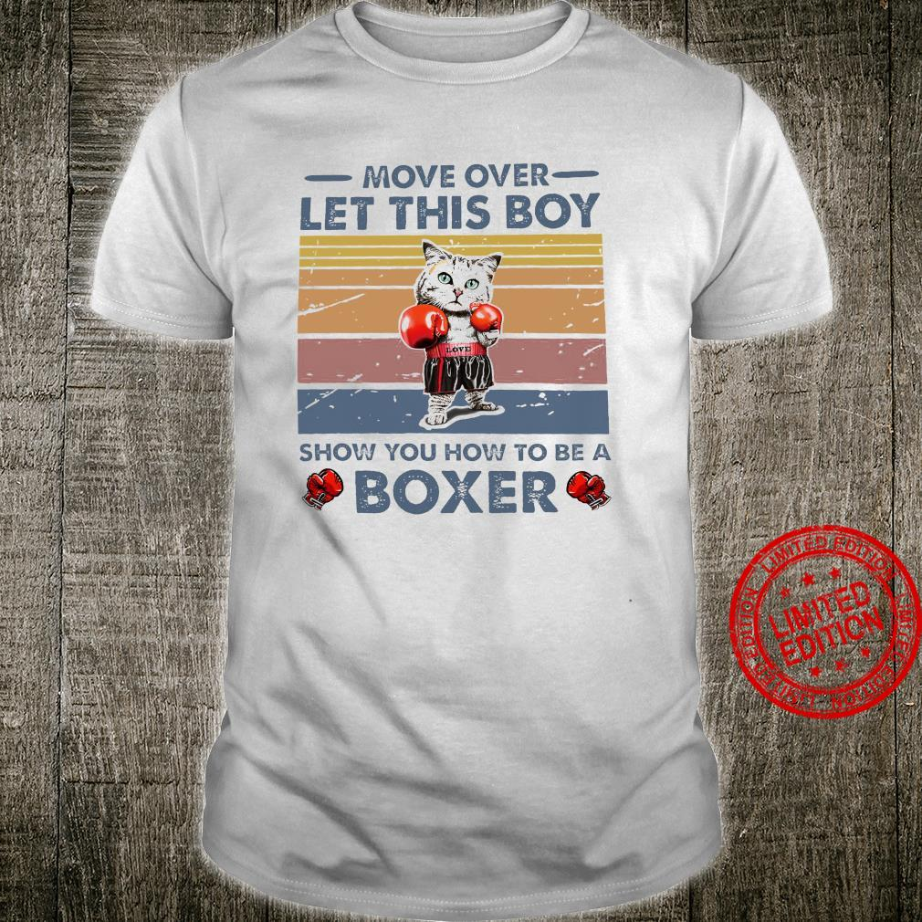 Move Over Let This Boy Show You How To Be A Boxer Shirt unisex