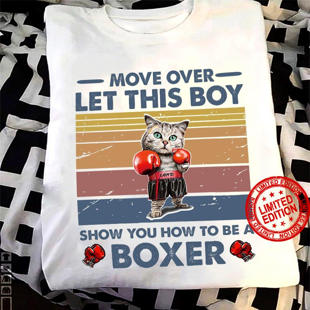 Move Over Let This Boy Show You How To Be A Boxer Shirt