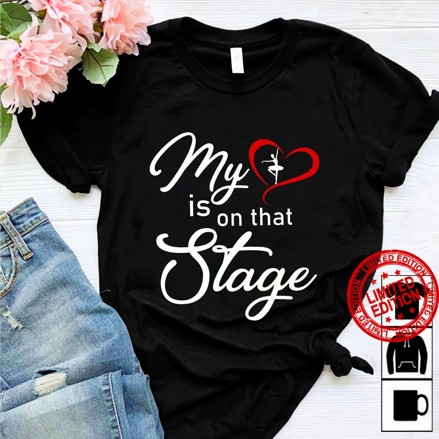 My Is On That Stage Shirt