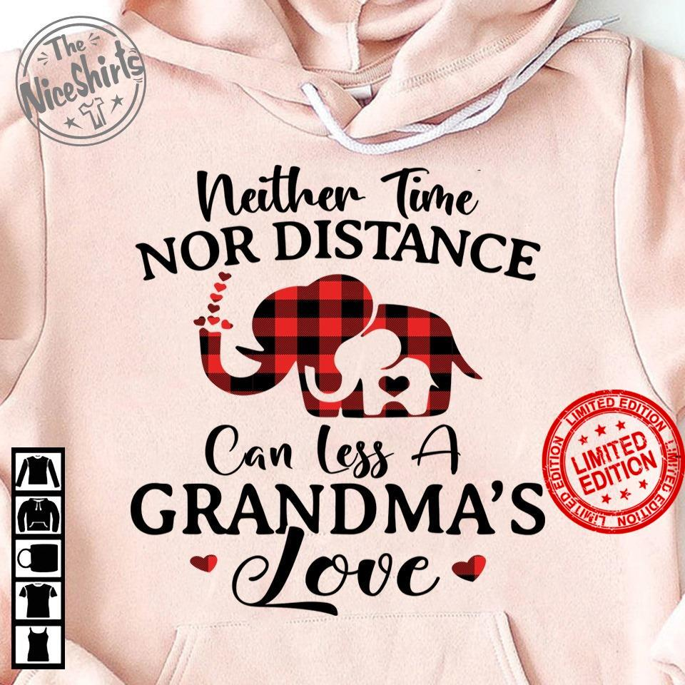 Neither Time Nor Distance Can Less A Grandma's Love Shirt
