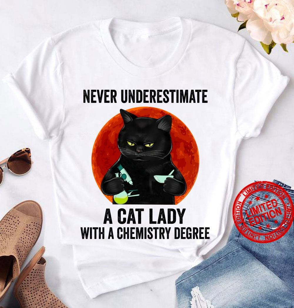 Never Underestimate A Cat Lady With A Chemistry Degree Shirt