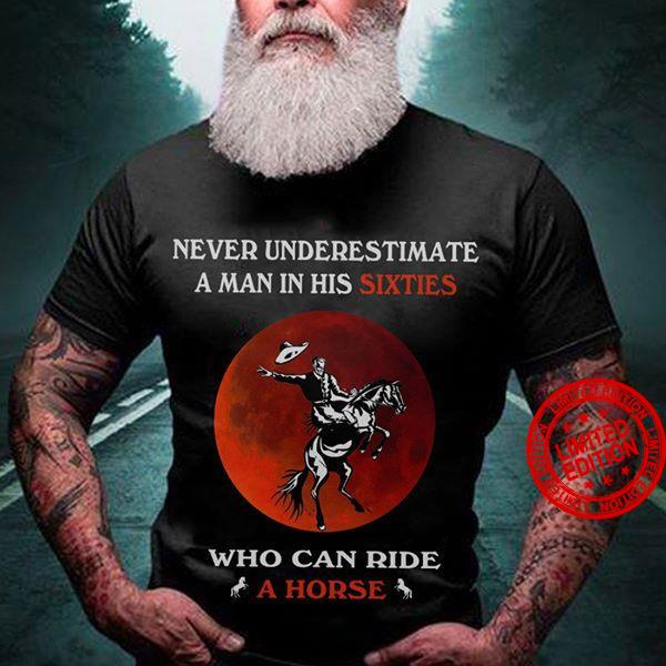 Never Underestimate A Man In His Sixties Who Can Ride A Horse Shirt