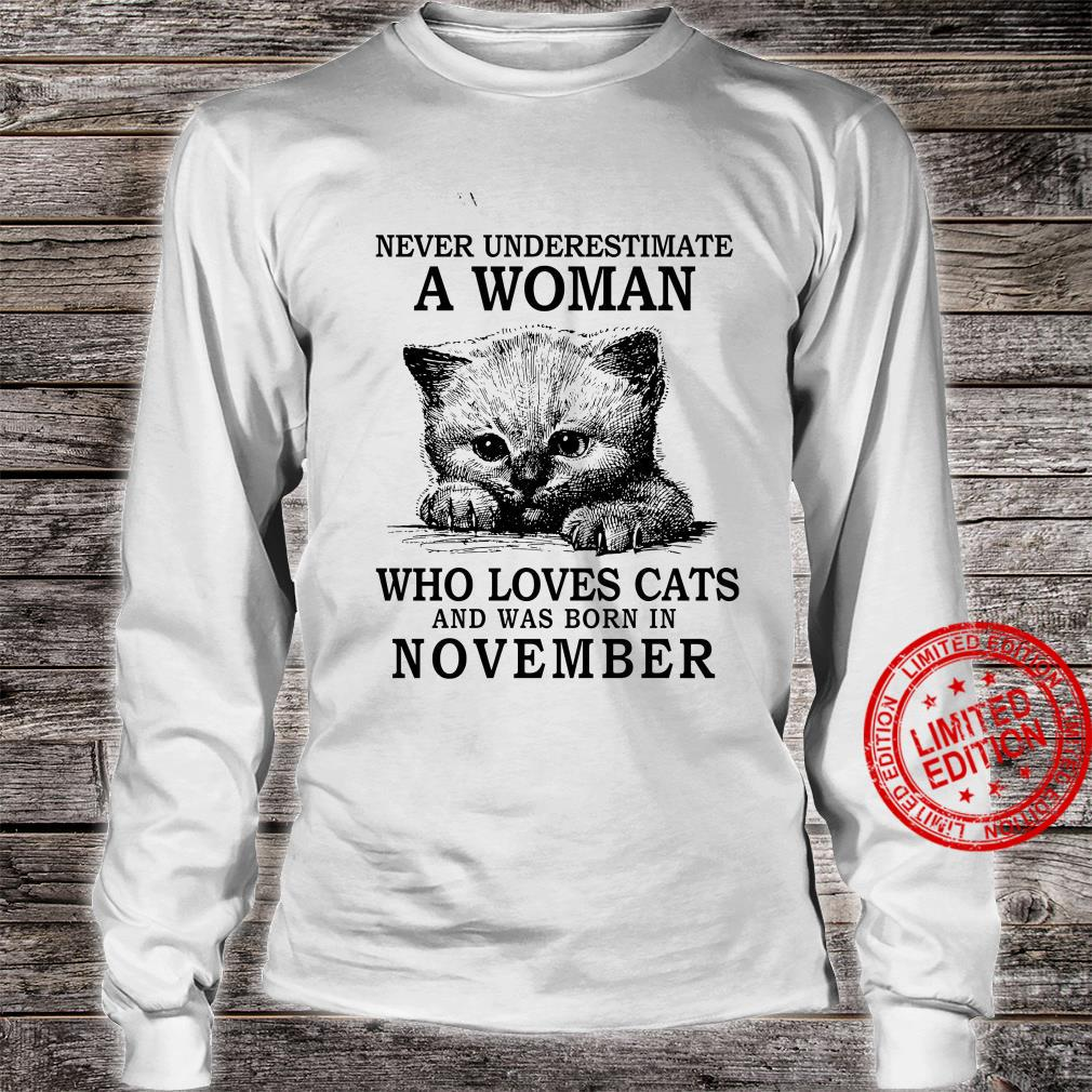 Never Underestimate A Woman Who Loves Cats And Was Born In November Shirt long sleeved