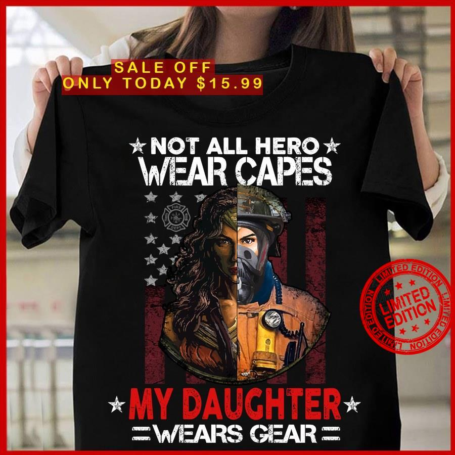 Not All Hero Wear Capes My Daughter Wears Gear Shirt