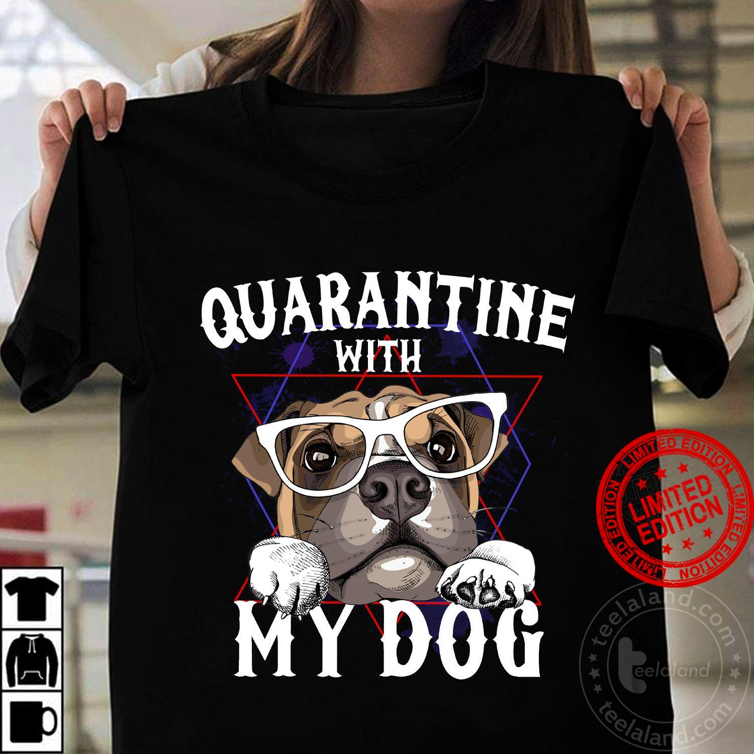 Pug Quarantine With My Dog Shirt