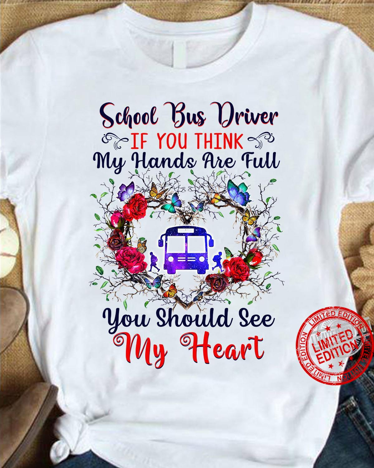 School Bus Driver If You Think My Hands Are Full You Should See M Heart Shirt