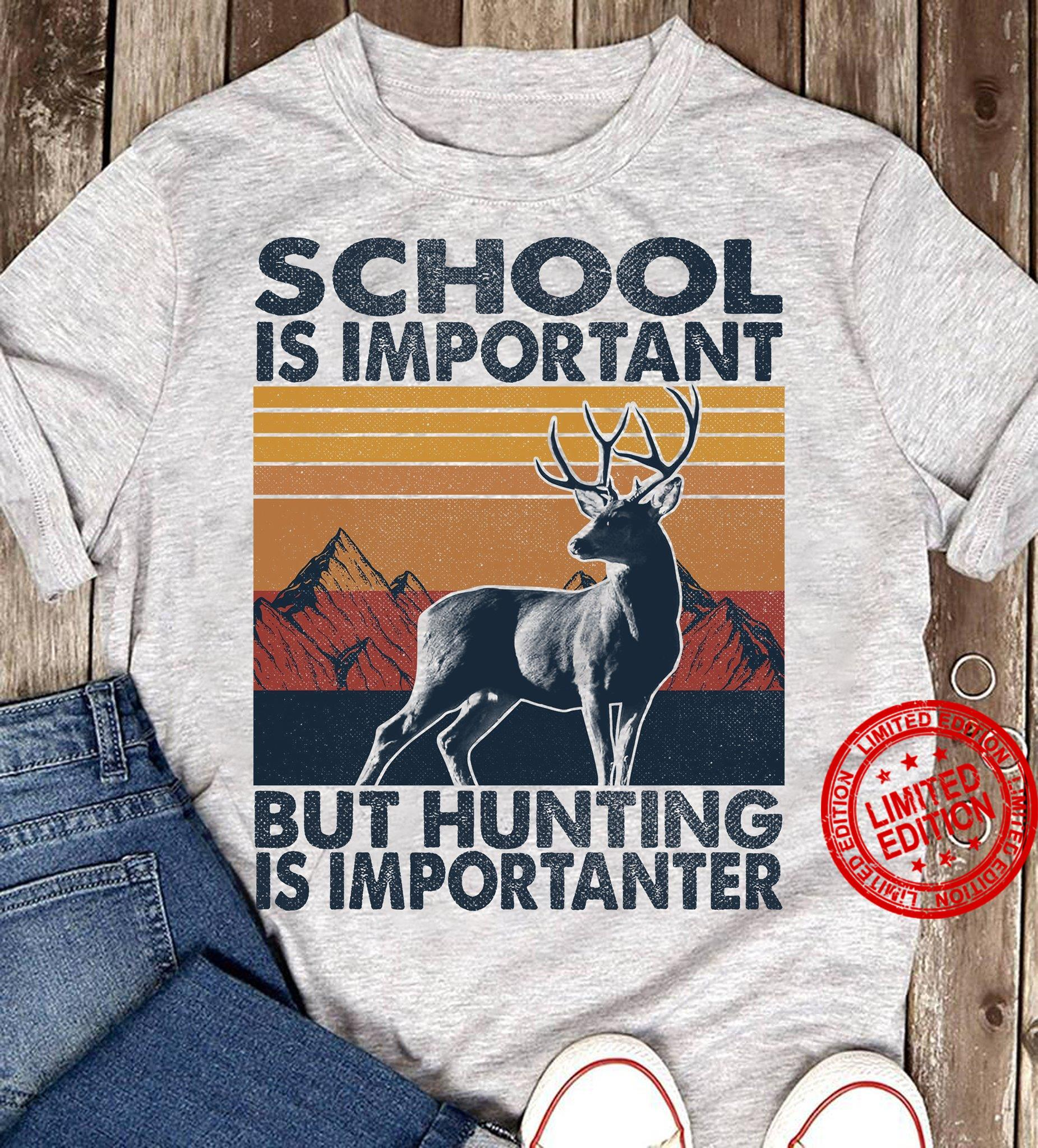 School Is Important But Hunting Is Importanter Shirt