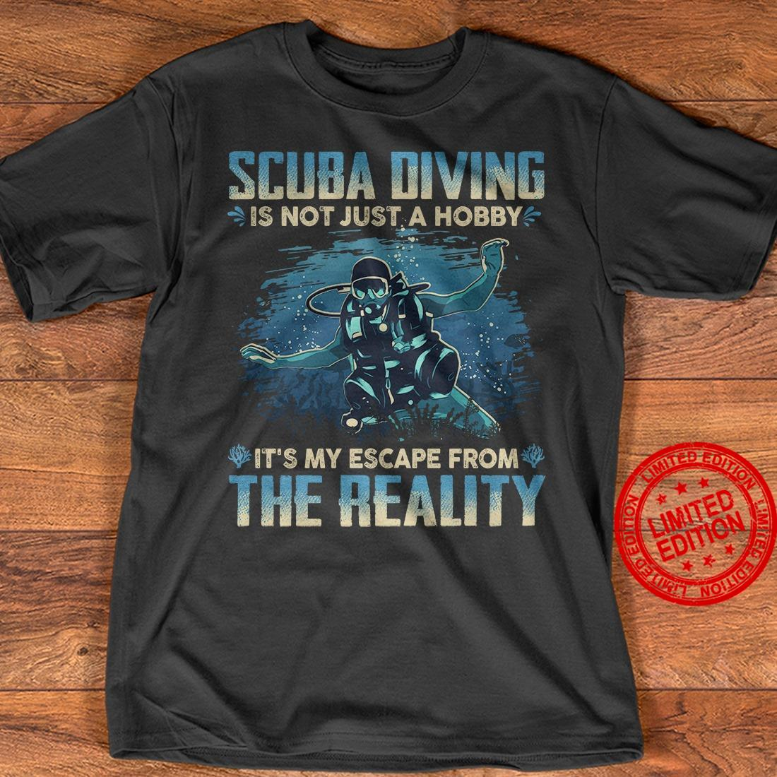 Scuba Diving Is Not Just A Hobby It's Escape From The Reality Shirt