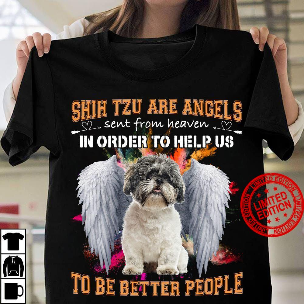 Shih Tzu Are Angels Sent From Heaven In Order To Help Us Shirt