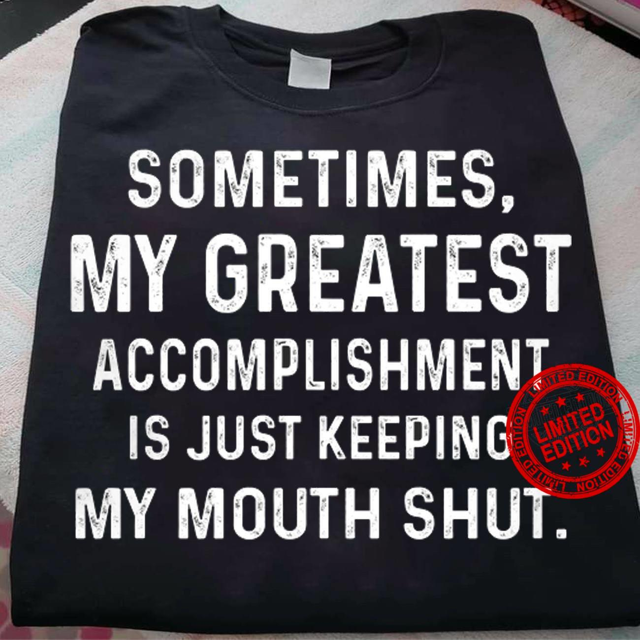 Sometimes My Greates Accomplishment Is Just Keeping My Mouth Shut Shirt