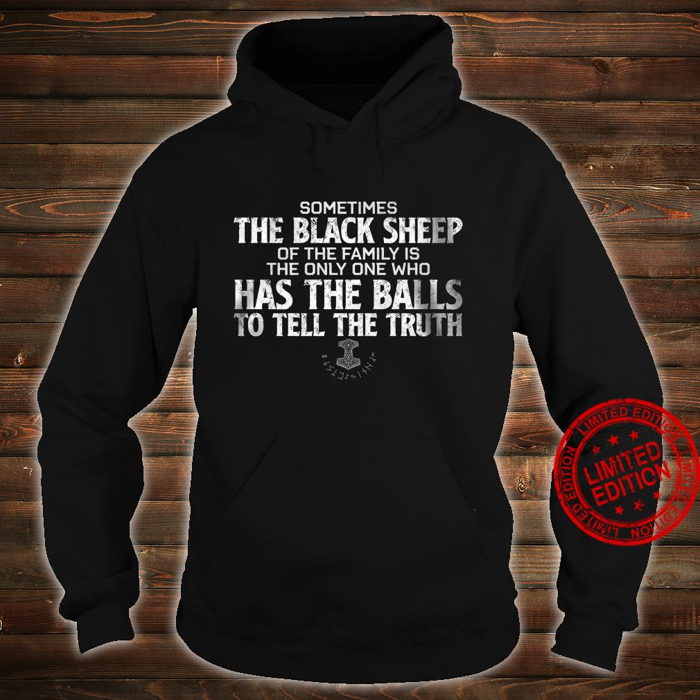 Sometimes The Black Sheep Of The Family Is The Only One Who Has The Balls To Tell The Truth Shirt hoodie