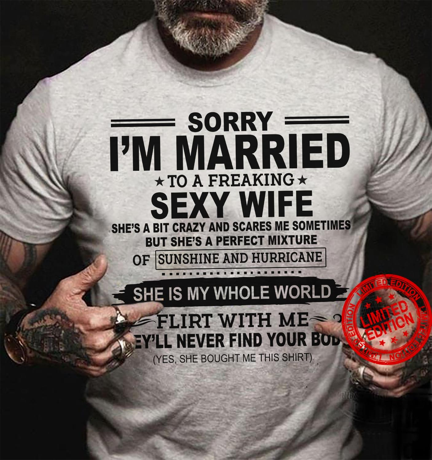 Sorry I'm Married To A Freaking Sexy Wife She Is My Whole World Shirt