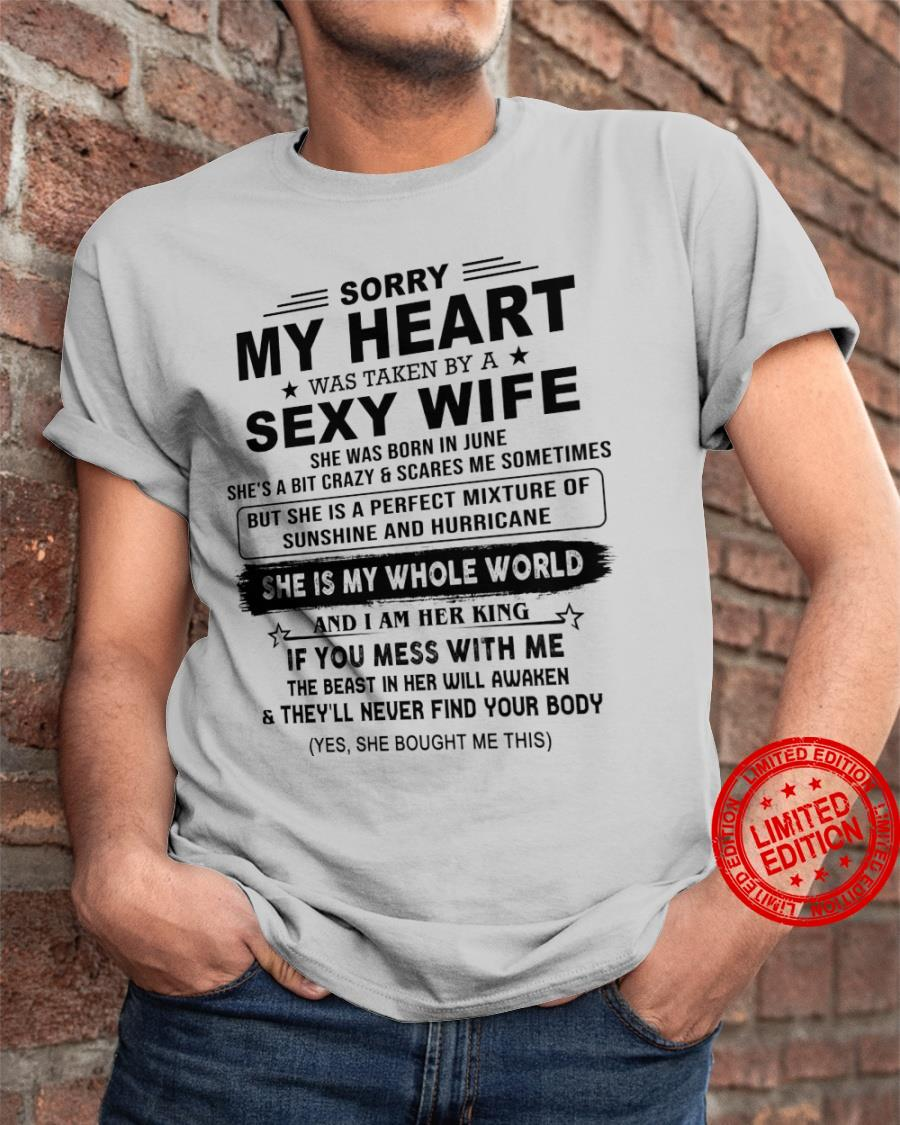 Sorry My Heart Was Taken By A Sexy Wife She Was Born In June She Is my Whole World Shirt