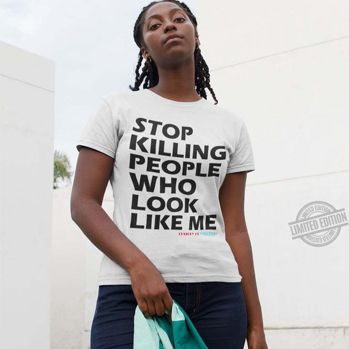 Stop Killing People Who Look Like Me Shirt