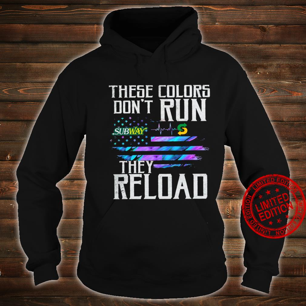 Subway These Colors Don't Run They Reload Shirt hoodie