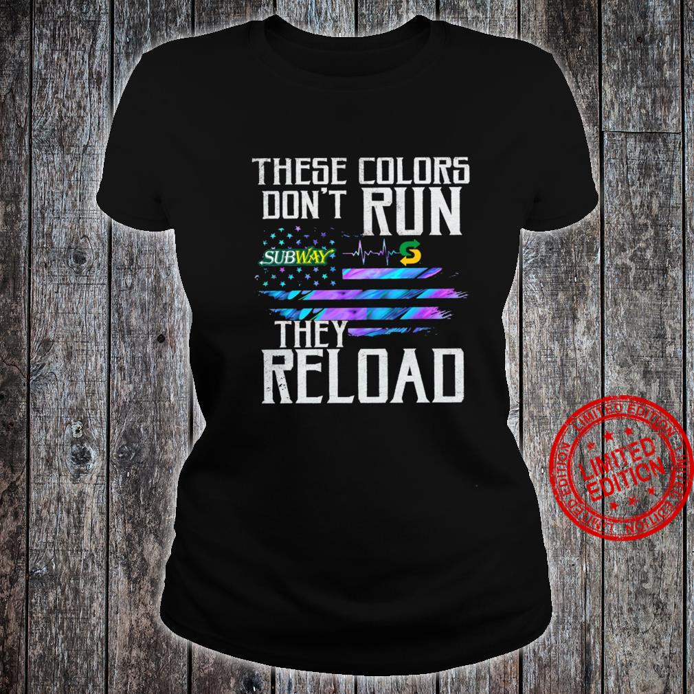 Subway These Colors Don't Run They Reload Shirt ladies tee