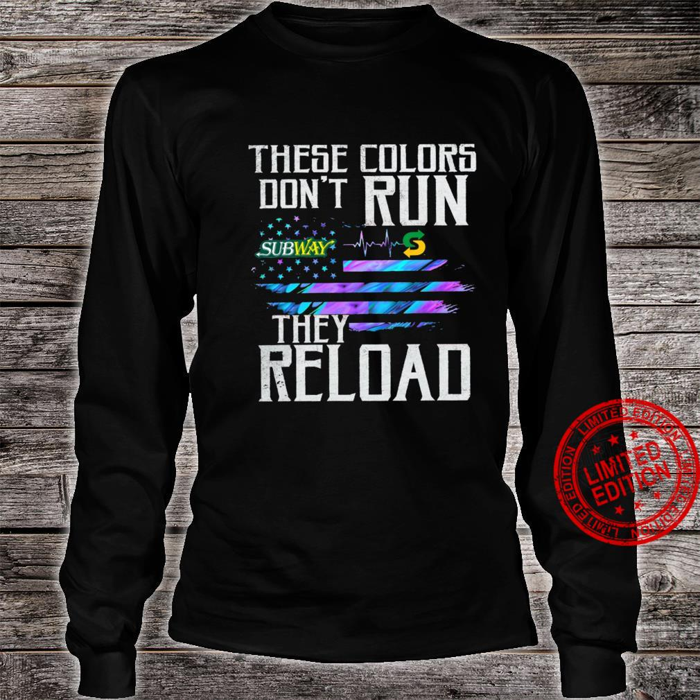 Subway These Colors Don't Run They Reload Shirt long sleeved