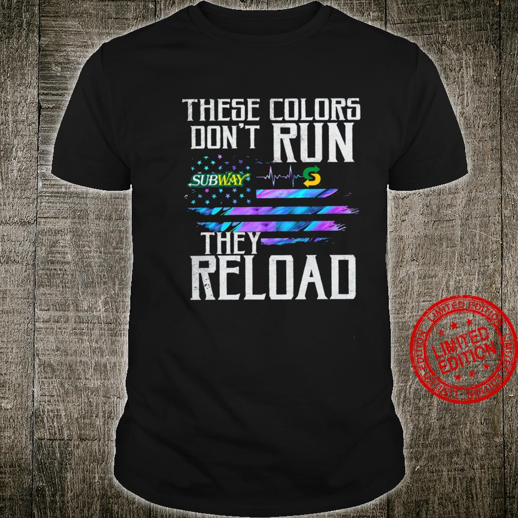 Subway These Colors Don't Run They Reload Shirt unisex